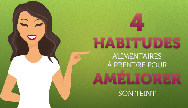 4 habitudes alimentaires pour le teint