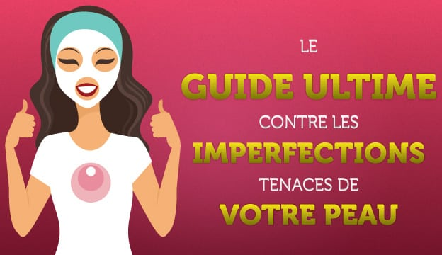 Guide ultime contre les imperfections tenaces de la peau